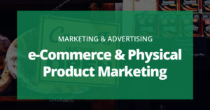 How to Market Physical Products (e-Commerce)