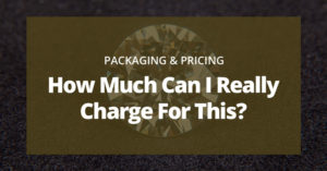 Price & Charge What You're Worth